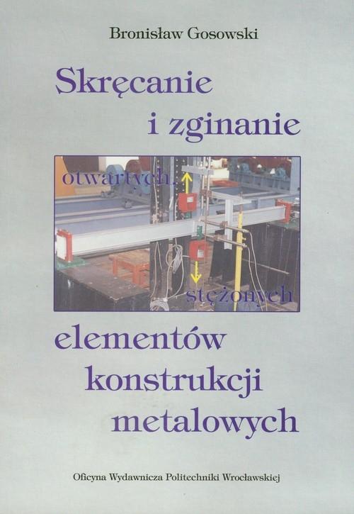 Skręcanie i zginanie otwartych stężonych elementów konstrukcji metalowych Gosowski Bronisław