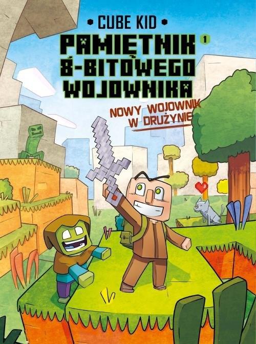 Minecraft - Pamiętnik 8-bitowego wojownika. Tom 1: Nowy wojownik w drużynie. Kid Cube