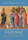 Ojcze nasz Dzieje i przesłanie Modlitwy Pańskiej Chrostowski Waldemar