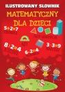 Ilustrowany słownik matematyczny dla dzieci Praca zbiorowa