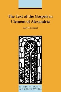 The Text of the Gospels in Clement of Alexandria Cosaert Carl P.