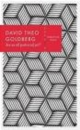 Are We All Postracial Yet? David Theo Goldberg