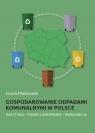 Gospodarowanie odpadami komunalnymi w Polsce Polityka ? funkcjonowanie ? Małachowski Krzysztof