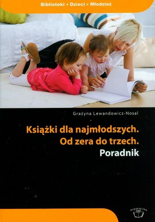 Książki dla najmłodszych Od zera do trzech poradnik Lewandowicz-Nosal Grażyna