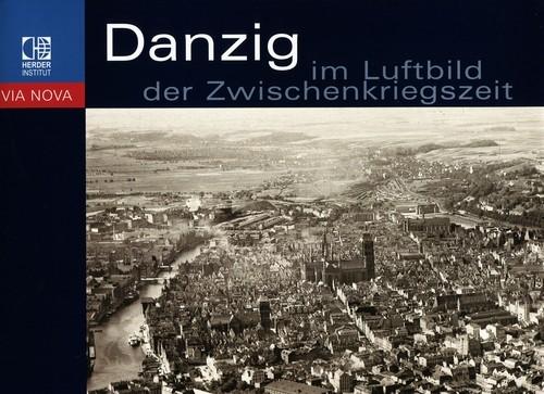 Gdańsk na fotografii lotniczej z okresu międzywojennego Szymański Wojciech, Barylewska-Szymańska Ewa, Urban Thomas