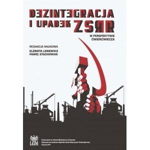 Dezintegracja i upadek ZSRR. W perspektywie ćwierćwiecza RED. LESIEWICZ ELŻBIETA, STACHOWIAK PAWEŁ