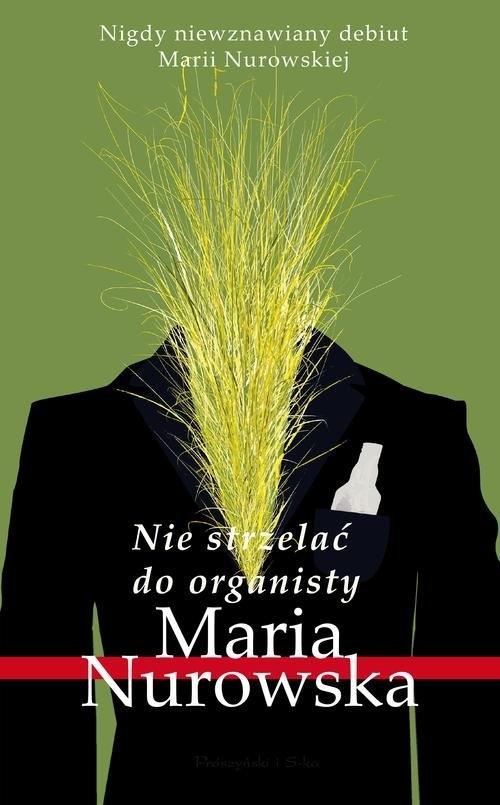 Nie strzelać do organisty Nurowska Maria
