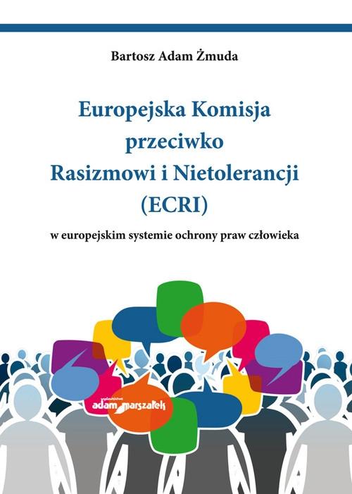 Europejska Komisja przeciwko Rasizmowi i Nietolerancji (ECRI) w europejskim systemie ochrony praw człowieka Żmuda Bartosz Adam