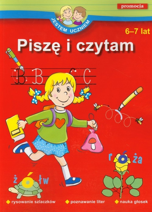 Jestem uczniem. Piszę i czytam. 6-7 lat (dodruk na życzenie) Juryta Anna, Szczepaniak Anna