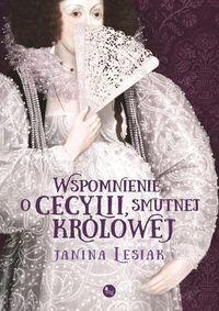 Wspomnienie o Cecylii smutnej królowej Lesiak Janina
