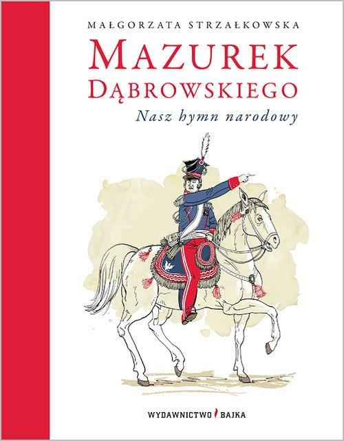 Mazurek Dąbrowskiego Nasz hymn narodowy Strzałkowska Małgorzata