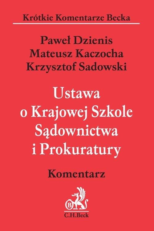 Ustawa o Krajowej Szkole Sądownictwa i Prokuratury. Komentarz Dzienis Paweł, Kaczocha Mateusz, Sadowski Krzysztof