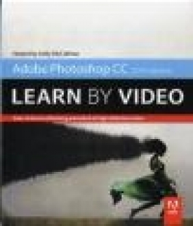 Adobe Photoshop CC Learn by Video (2014 Release) Kelly McCathran