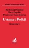 Ustawa o Policji Komentarz Opaliński Bartłomiej, Rogalski Maciej, Szustakiewicz Przemysław