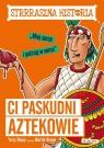 Strrraszna historia Ci paskudni Aztekowie