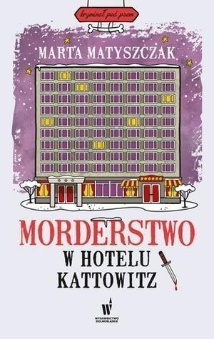 Morderstwo w hotelu Kattowitz Marta Matyszczak