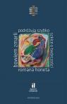 Bowiem zmarli podróżują szybko Szkice o twórczości Romana Honeta