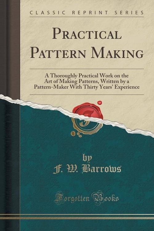 Practical Pattern Making Barrows F. W.