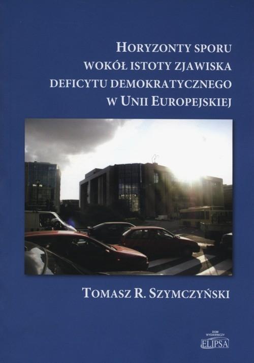 Horyzonty sporu wokół istoty zjawiska deficytu demokratycznego w Unii Europejskiej Szymczyński Tomasz R.