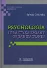 Psychologia i praktyka zmiany organizacyjnej
