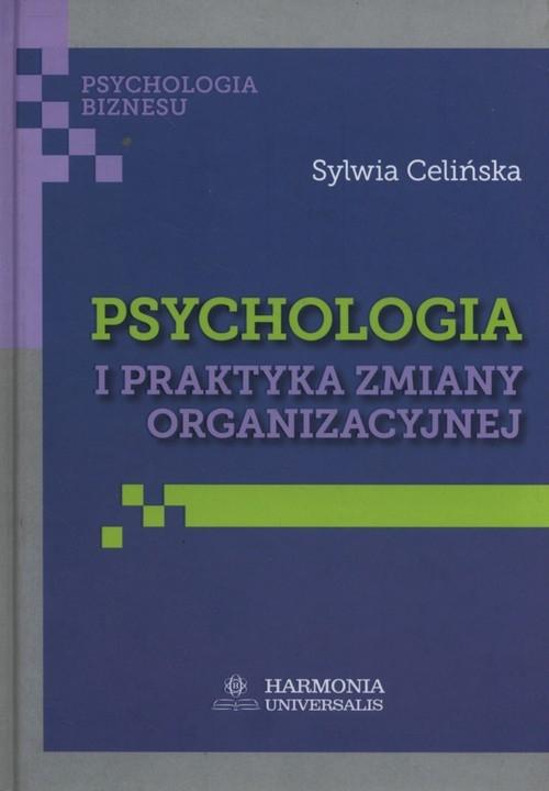 Psychologia i praktyka zmiany organizacyjnej Celińska Sylwia