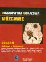 Diagnostyka obrazowa Mózgowie  Osborn Anne G., Salzman Karen L., Barkovich A. James