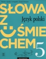 Słowa z uśmiechem. Język polski. Zeszyt ćwiczeń. Klasa 5. Szkoła podstawowa