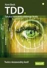 TDD. Sztuka tworzenia dobrego kodu Beck Kent
