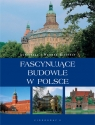 Fascynujące budowle w Polsce  Agnieszka i Włodek Bilińscy