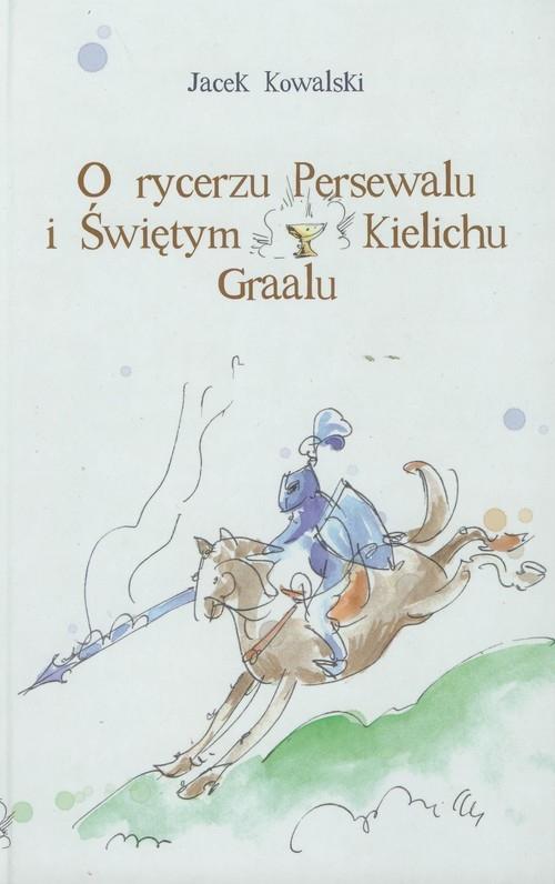 O rycerzu Persewalu i Świętym Kielichu Graalu z płytą CD Kowalski Jacek