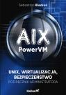 AIX PowerVM UNIX wirtualizacja bezpieczeństwo Podręcznik administratora Biedroń Sebastian