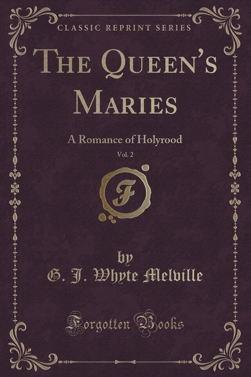 The Queen's Maries, Vol. 2 Melville G. J. Whyte