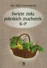 Święte zioła poleskich znachorek Tom 2 K-P