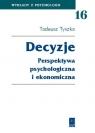 Decyzje Perspektywa psychologiczna i ekonomiczna Tyszka Tadeusz