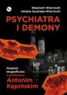 Psychiatra i demony. Powieść biograficzna o profesorze Antonim Wiercioch Wojciech, Szymska-Wiercioch Jolanta
