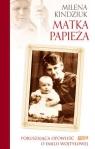Matka Papieża Poruszająca opowieść o Emilii Wojtyłowej