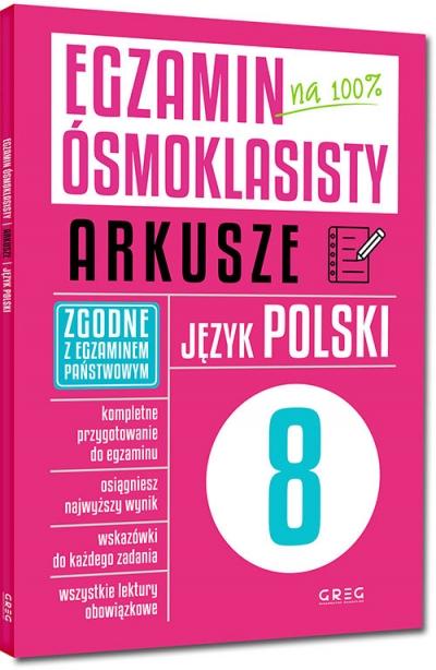 Egzamin ósmoklasisty - arkusze - język polski Zespół redakcyjny Wydawnictwa GREG