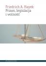 Prawo, legislacja i wolność Hayek Friedrich