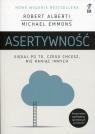 Asertywność Sięgaj po to, czego chcesz, nie raniąc innych Alberti Robert, Emmons Michael