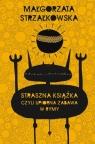 Straszna książka czyli upiorna zabawa w rymy  Strzałkowska Małgorzata