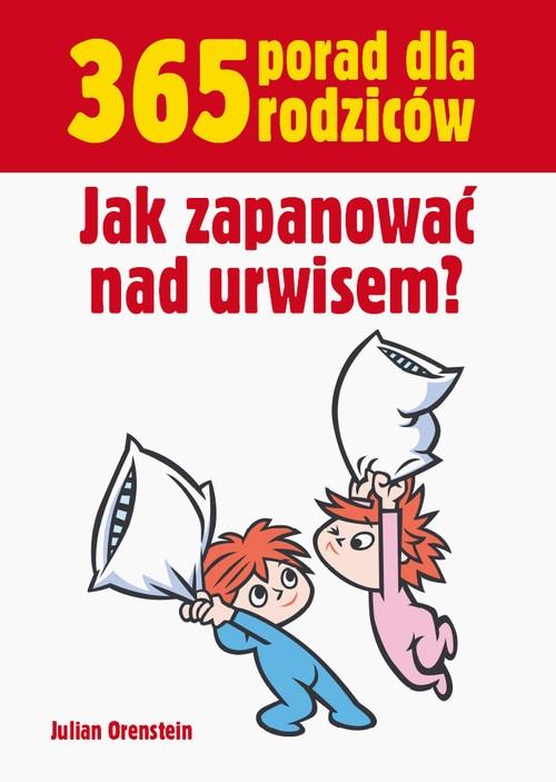 365 porad dla rodziców Jak zapanować nad urwisem Orenstein Julian