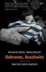 Dobranoc, Auschwitz Reportaż o byłych więźniach Wójcik Aleksandra, Zdziarski Maciej