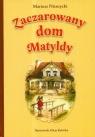 Zaczarowany dom Matyldy