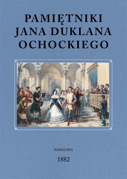 Pamiętniki Jana Duklana Ochockiego Ochocki Jan Duklan