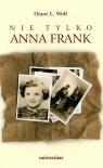 Nie tylko Anna Frank Ukrywane dzieci i ich rodziny w powojennej Holandii Wolf Diane