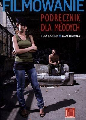 Filmowanie Podręcznik dla młodych Lanier Troy, Nichols Clay