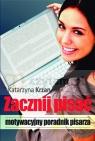 Zacznij pisać. Motywacyjny poradnik pisarza Katarzyna Krzan