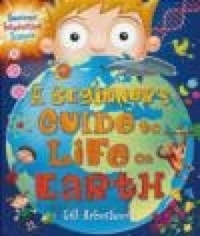 A Beginner's Guide to Life on Earth Gill Arbuthnott