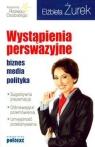 Wystąpienia perswazyjne. Biznes, media, polityka Żurek Elżbieta