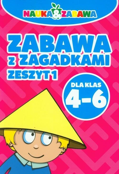 Nauka i zabawa Zabawa z zagadkami 4-6 Zeszyt 1